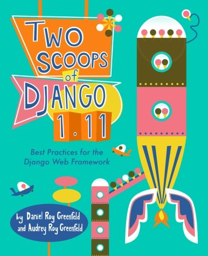Book cover of Two Scoops of Django 1.11: Best Practices for the Django Web Framework by Daniel Roy Greenfeld