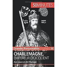 Charlemagne, empereur d'Occident: Aux sources de l'Europe