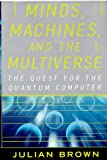 Minds, Machines and the Multiverse, Julian Brown, 0684814811