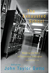 The Exhausted School: Bending the Bars of Traditional Education Paperback