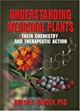 img - for Understanding Medicinal Plants: Their Chemistry and Therapeutic Action by Bryan Hanson (2005-07-02) book / textbook / text book