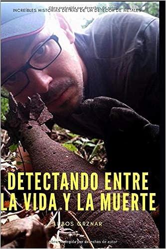 Detectando entre la vida y la muerte: Increíbles historias detrás de un detector de metales (Spanish Edition): Lubos Grznar: 9781097985432: Amazon.com: ...