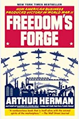 Freedom's Forge: How American Business Produced Victory in World War II by Arthur Herman (2013-07-02) Paperback
