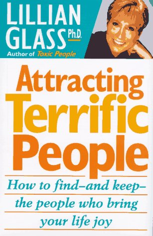 Attracting Terrific People: How to Find-And Keep-The People Who Bring Your Life Joy by St Martins Pr