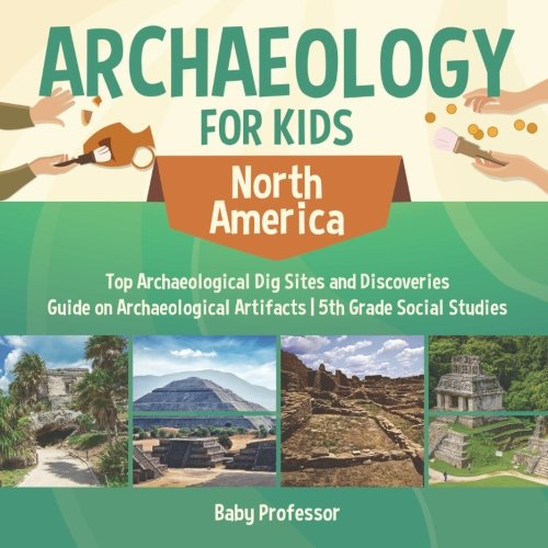 Archaeology for Kids - North America - Top Archaeological Dig Sites and Discoveries | Guide on Archaeological Artifacts | 5th Grade Social Studies