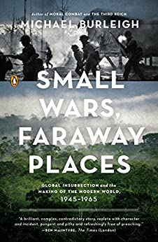 Small Wars, Faraway Places: Global Insurrection and the Making of the Modern World, 1945-1965 by [Burleigh, Michael]