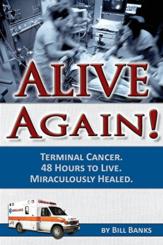 Alive Again   Bill Banks  Terminal Cancer   48 Hours To Live