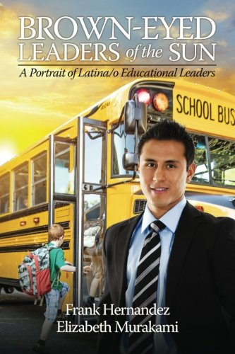 Brown-Eyed Leaders of the Sun: A Portrait of Latina/o Educational Leaders