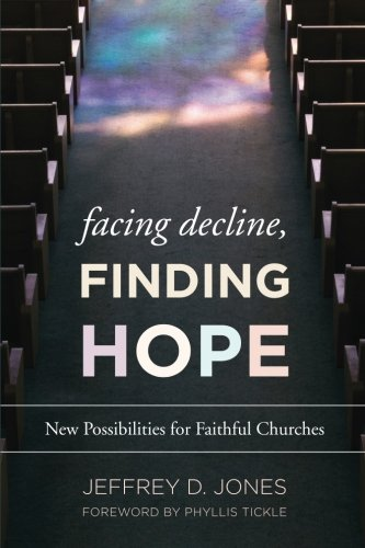 Facing Decline, Finding Hope: New Possibilities for Faithful Churches
