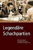 Legendäre Schachpartien. Geniale Spielzüge und spektakuläre Fehler aus 400 Jahren Schachgeschichte