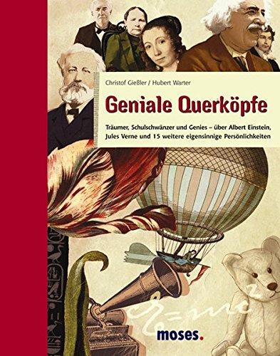 Geniale Querköpfe: Träumer, Schulschwänzer und Genies – über Albert Einstein, Jules Verne und 15 weitere eigensinnige Persönlichkeiten