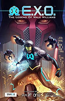 E.X.O. - The Legend of Wale Williams Part One (Chap. 1 - 7): A Superhero Graphic Novel Series by [Okupe, Roye]