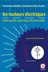 Les moteurs électriques expliqués aux électroniciens : Réalisations pratiques - démarrage, variation de vitesse, freinage