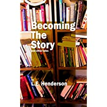 Becoming the Story: And Other Tales