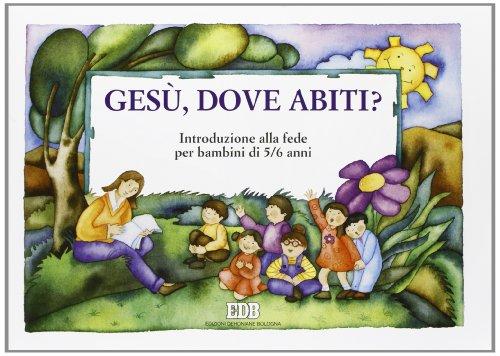 Ges, dove abiti? Introduzione alla fede per bambini di 5-6 anni. Quaderno