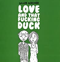Love and that f***ing duck par Gilles Rochier