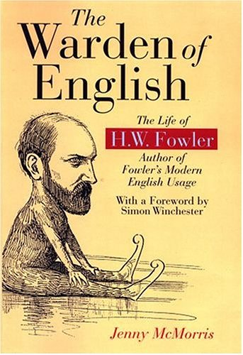 The Warden of English: The Life of H.W. Fowler by Oxford University Press
