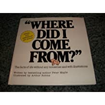 Where Did I Come From: The Facts of Life Without Any Nonsense and With Illustrations by Mayle, Peter(January 1, 1997) Hardcover