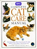 RSPCA - Complete Cat Care Manual  - The Essential Practical Guide To All Aspects Of Caring For Your Cat
