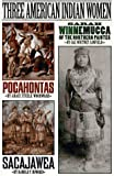Three American Indian Women: Pocahontas, Sacajawea, Sarah Winnemucca of the Northern Paiutes