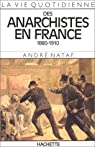 La Vie quotidienne des anarchistes en France, 1880-1910 par Nataf