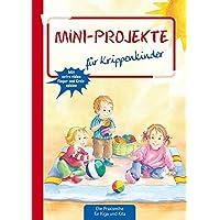 Mini-Projekte: für Krippenkinder (Die Praxisreihe für Kiga und Kita) (Die Praxisreihe für Kindergarten und Kita)