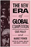 The New Era of Global Competition : State Policy and Market Power, , 077350818X