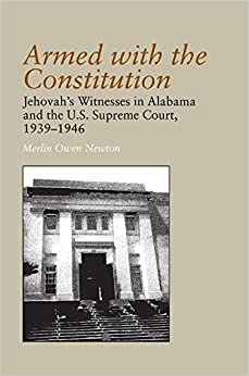 Armed with the Constitution: Jehovah's Witnesses in Alabama and the U.S Supreme Court, 1939-1946 (Religion and American Culture (University of Alabama))