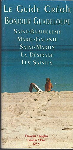 Le Guide Créole Bonjour Guadeloupe - Saint-Barthélémy, Marie-Galante, Saint Martin, La Diserade, Les Saintes Français Anglais N°5