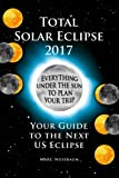 Total Solar Eclipse 2017: Your Guide to the Next US Eclipse