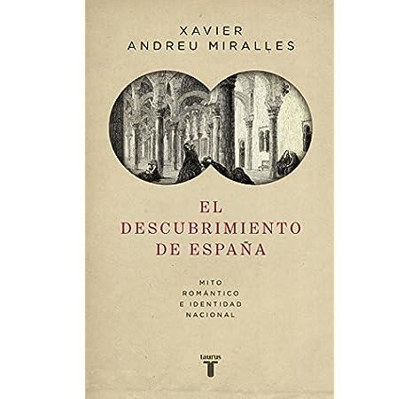 El descubrimiento de España: Mito romántico e identidad nacional Historia: Amazon.es: Andreu, Xavier: Libros