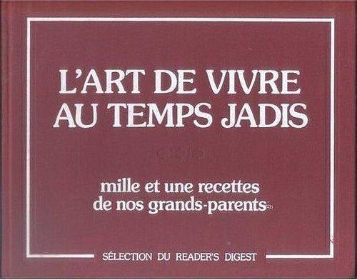 L' Art de vivre au temps jadis : mille et une recettes de nos grand-parents Relié – 21 février 1992 2709800772