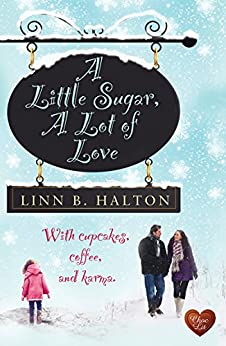 A Little Sugar, A Lot of Love (Choc Lit): A heart-warming romance with a cute little girl - perfect for the holidays by [Halton, Linn B]