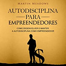 Autodisciplina para empreendedores [Self-Discipline for Entrepreneurs]: Como desenvolver e manter a autodisciplina como empreendedor Audiobook by Martin Meadows Narrated by Victor Barros