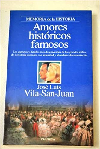 Amores historicos famosos: Amazon.es: San Juan Vila, Jose Luis Vila-San-Juan: Libros