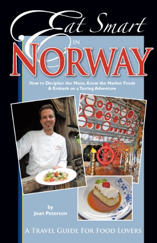 Eat Smart in Norway: How to Decipher the Menu, Know the Market Foods & Embark on a Tasting Adventure (Culinary Travel Guide) by Joan Peterson
