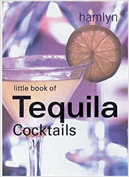 The Little Book of Tequila Cocktails (Little Book of Cocktails)