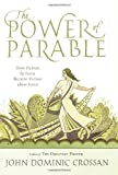 The Power of Parable, John Dominic Crossan, 0061875694