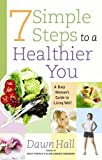 7 Simple Steps to a Healthier You, Dawn Hall, 0736913351