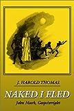 Naked I Fled, J. Harold Thomas, 0805949801