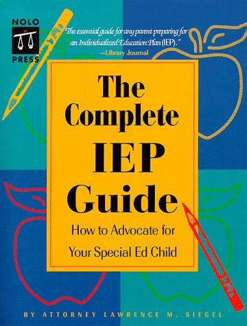 The Complete IEP Guide : How to Advocate for Your Special Ed. Child