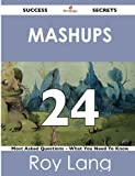 Mashups 24 Success Secrets - 24 Most Asked Questions on Mashups - What You Need to Know, Roy Lang, 148851819X