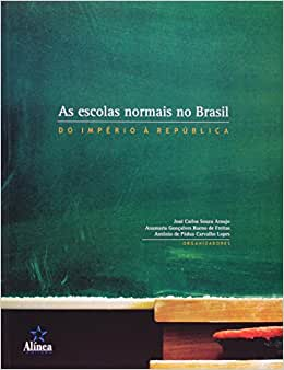 As Escolas Normais no Brasil. Do Império à República
