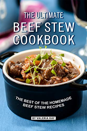 The Ultimate Beef Stew Cookbook: The Best of The Homemade Beef Stew Recipes (Best Beef Stew With Dumplings)