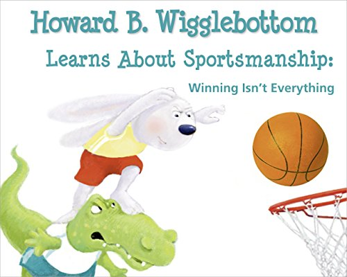 Howard B. Wigglebottom Learns about Sportsmanship:Winning Isn't Everything