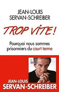 Trop vite ! Pourquoi nous sommes prisonniers du court terme par Jean-Louis Servan-Schreiber