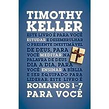 Romanos 1-7 Para Você - Série A Palavra de Deus Para Você