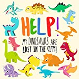 Help! My Dinosaurs are Lost in the City!: A Fun Where's Wally Style Book for 2-4 Year Olds