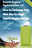 Search Engine Optimization 101 - How to Optimize Your Web Site for High Search Engine Results, Ben Auger, 1742441416