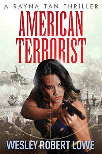 American Terrorist (The Rayna Tan Action Thriller Series Book 2) by [Lowe, Wesley Robert]